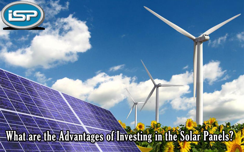 What Are The Advantages Of Investing In The Solar Panels?