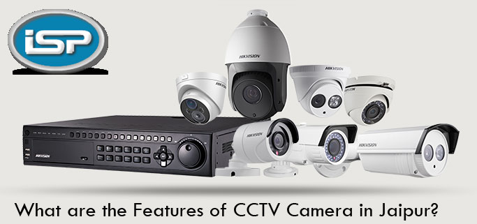 What Are The Features Of CCTV Camera In Jaipur?