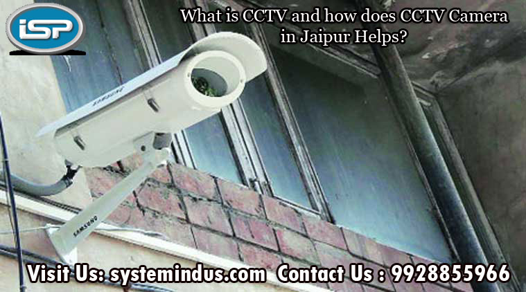 What Is CCTV And How Does CCTV Camera In Jaipur Helps?
