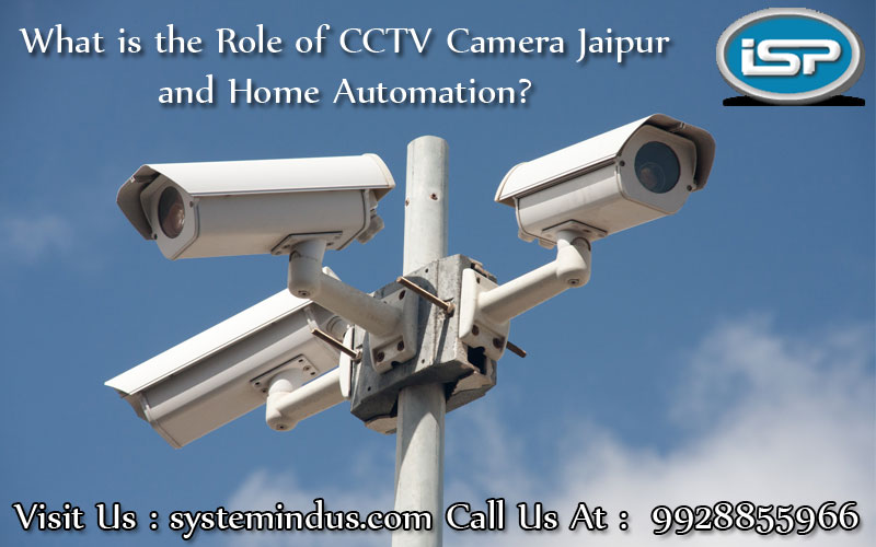 What Is The Role Of CCTV Camera Jaipur And Home Automation?