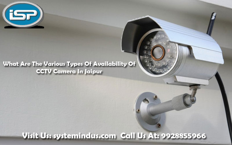 What Are The Various Types Of Availability Of CCTV Camera In Jaipur?