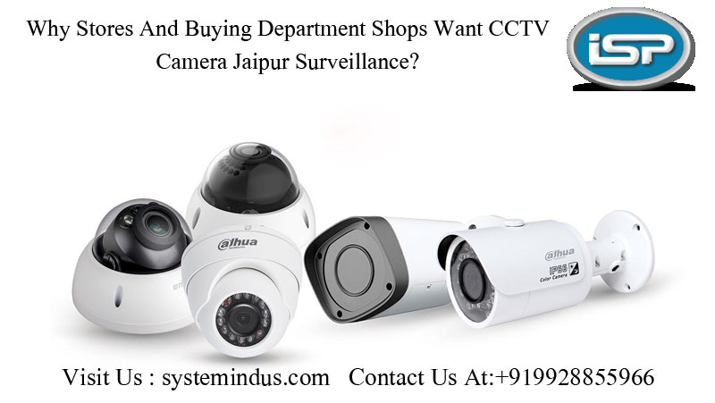 Why Stores And Buying Department Shops Want CCTV Camera Jaipur Surveillance?